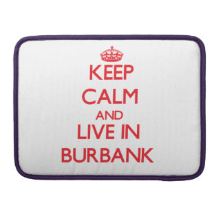 Keep Calm and Live in Burbank Sleeve For MacBooks