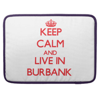 Keep Calm and Live in Burbank Sleeves For MacBooks