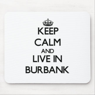 Keep Calm and live in Burbank Mousepads