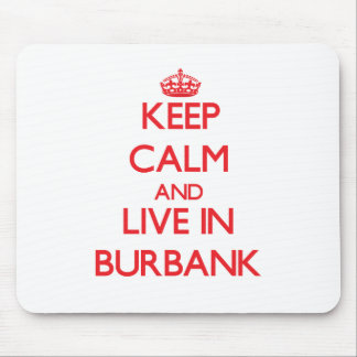 Keep Calm and Live in Burbank Mouse Pads