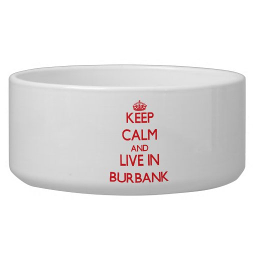 Keep Calm and Live in Burbank Pet Bowls