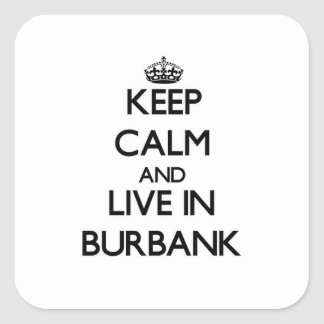 Keep Calm and live in Burbank Stickers