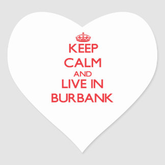 Keep Calm and Live in Burbank Heart Sticker