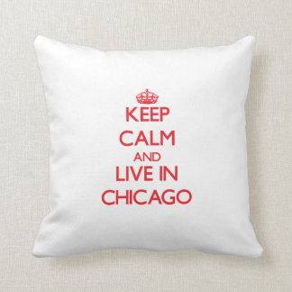 Keep Calm and Live in Chicago Cushion