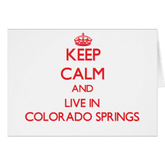 Keep Calm and Live in Colorado Springs Greeting Card