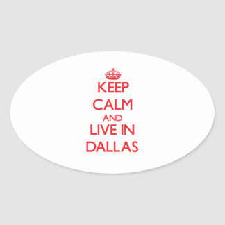 Keep Calm and Live in Dallas Oval Sticker