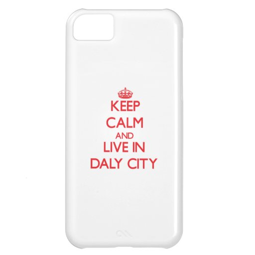 Keep Calm and Live in Daly City iPhone 5C Cases