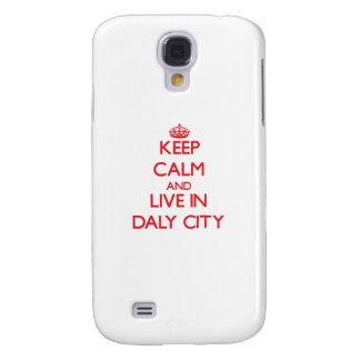Keep Calm and Live in Daly City Samsung Galaxy S4 Cover