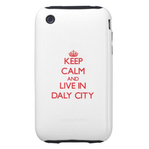 Keep Calm and Live in Daly City iPhone 3 Tough Cover