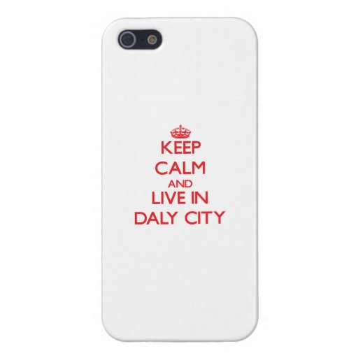 Keep Calm and Live in Daly City Cover For iPhone 5/5S
