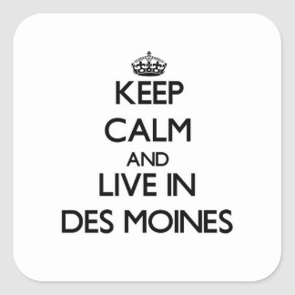 Keep Calm and live in Des Moines Square Sticker
