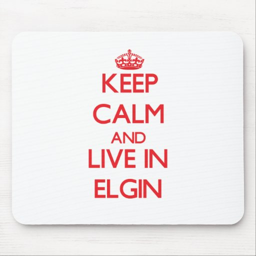 Keep Calm and Live in Elgin Mouse Pad