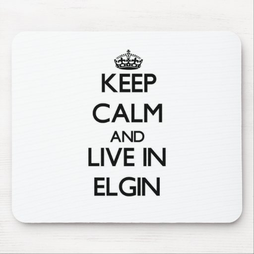 Keep Calm and live in Elgin Mousepad