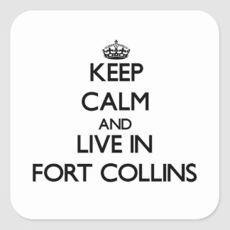 Keep Calm and live in Fort Collins Square Stickers