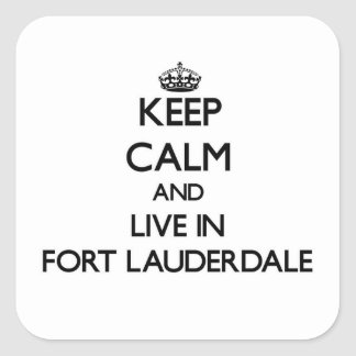 Keep Calm and live in Fort Lauderdale Square Stickers