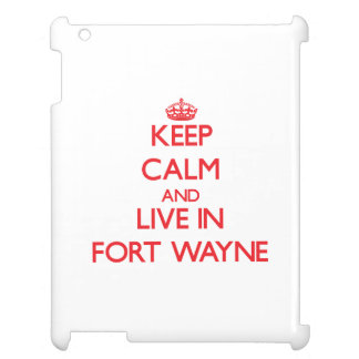 Keep Calm and Live in Fort Wayne iPad Cover