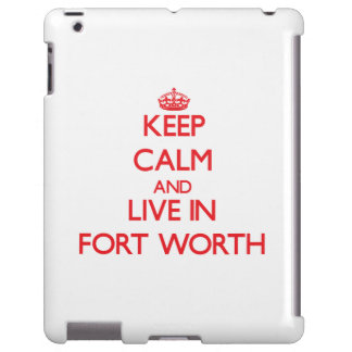 Keep Calm and Live in Fort Worth