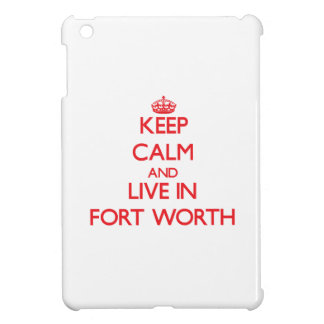 Keep Calm and Live in Fort Worth iPad Mini Cover