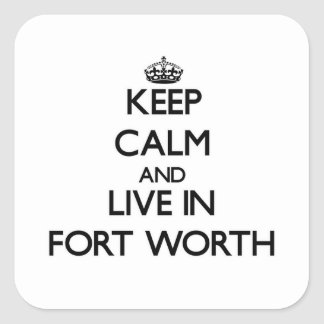 Keep Calm and live in Fort Worth Square Sticker