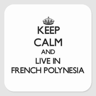 Keep Calm and Live In French Polynesia Square Stickers