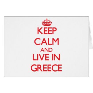 Keep Calm and live in Greece Greeting Card