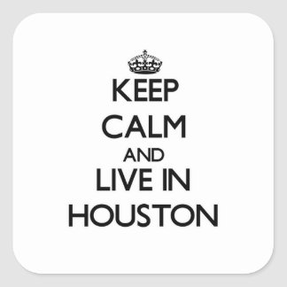 Keep Calm and live in Houston Square Sticker