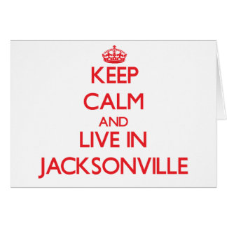 Keep Calm and Live in Jacksonville Greeting Card