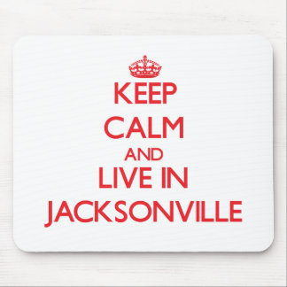 Keep Calm and Live in Jacksonville Mouse Pad