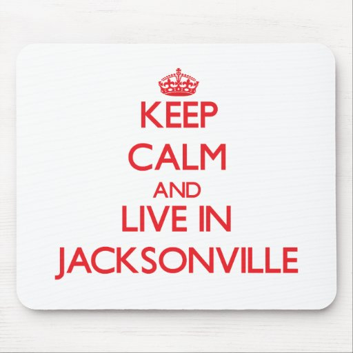 Keep Calm and Live in Jacksonville Mouse Pads