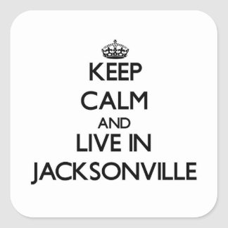 Keep Calm and live in Jacksonville Square Sticker