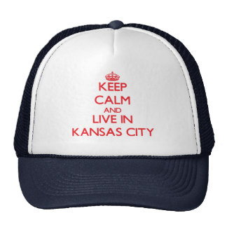 Keep Calm and Live in Kansas City Trucker Hats