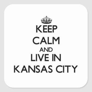 Keep Calm and live in Kansas City Square Sticker