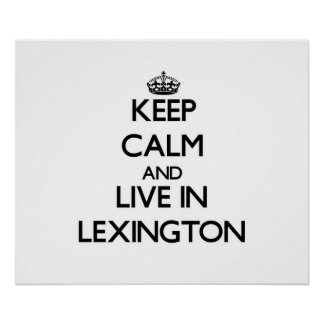 Keep Calm and live in Lexington Print
