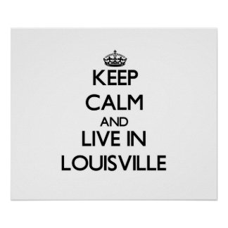 Keep Calm and live in Louisville Posters