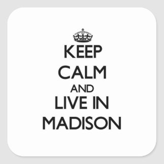 Keep Calm and live in Madison Stickers
