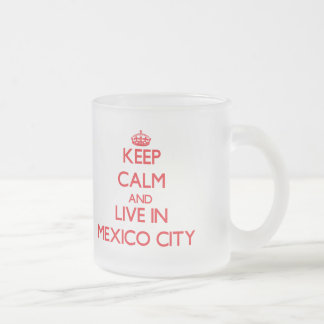 Keep Calm and Live in Mexico City Mugs