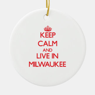 Keep Calm and Live in Milwaukee Christmas Ornament
