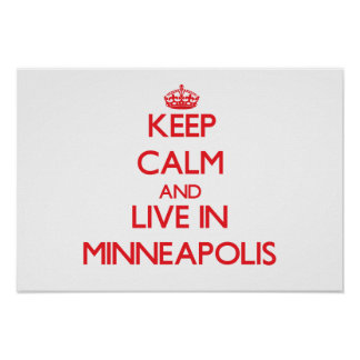 Keep Calm and Live in Minneapolis Poster