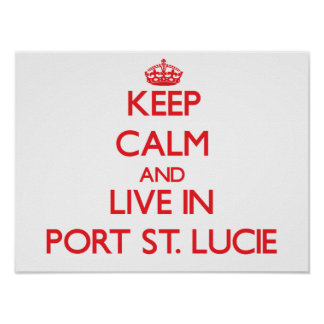 Keep Calm and Live in Port St Lucie Posters