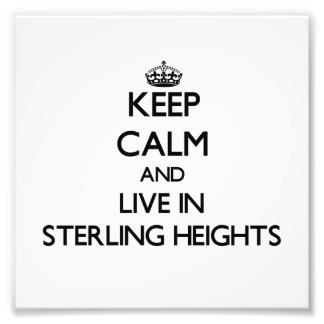 Keep Calm and live in Sterling Heights Photo Print