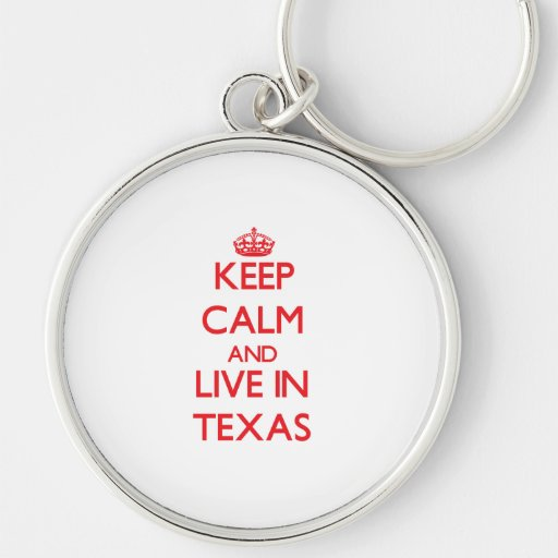 Keep Calm and live in Texas Keychains