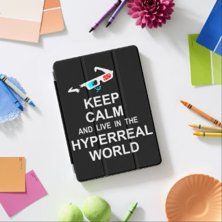 Keep calm and live in the hyperreal world iPad air cover