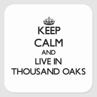 Keep Calm and live in Thousand Oaks Square Sticker