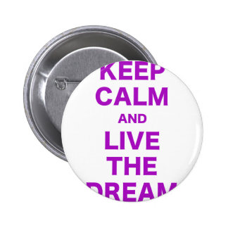 Keep Calm and Live the Dream Pinback Buttons