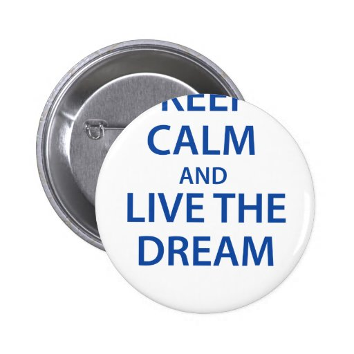 Keep Calm and Live The Dream Pins