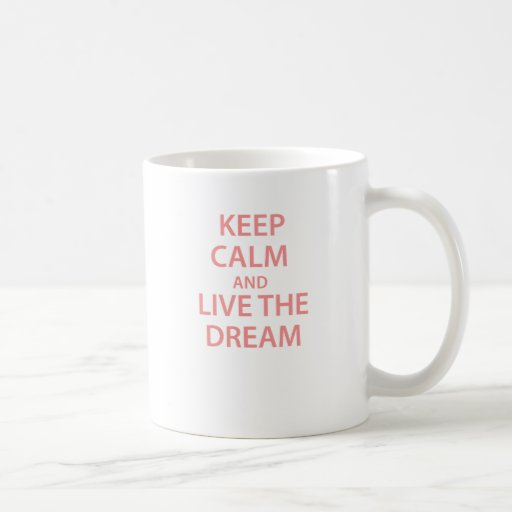 Keep Calm and Live The Dream! Coffee Mug