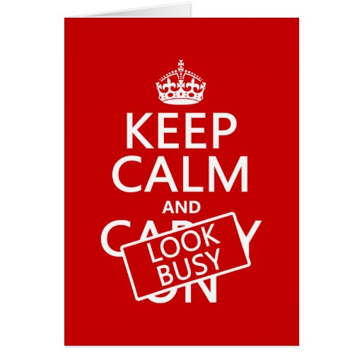 Keep Calm and Look Busy (any color) Greeting Card