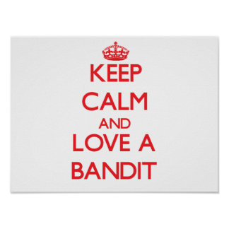 Keep Calm and Love a Bandit Posters
