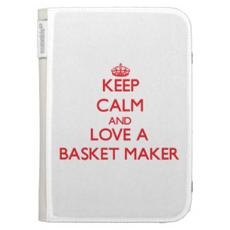 Keep Calm and Love a Basket Maker Kindle 3 Covers