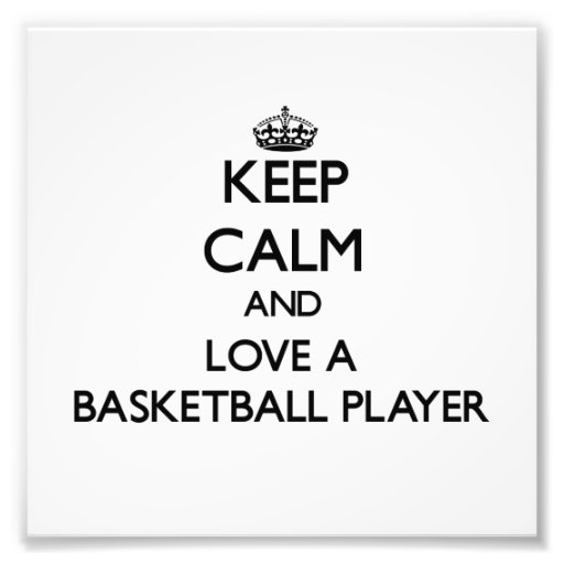 Keep Calm and Love a Basketball Player Photograph